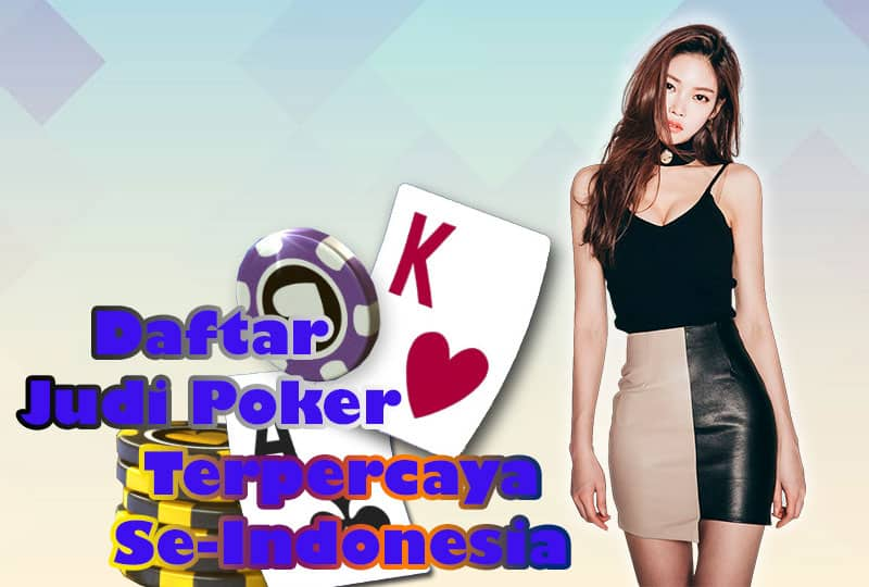 Daftar Judi Poker Terpercaya Indonesia